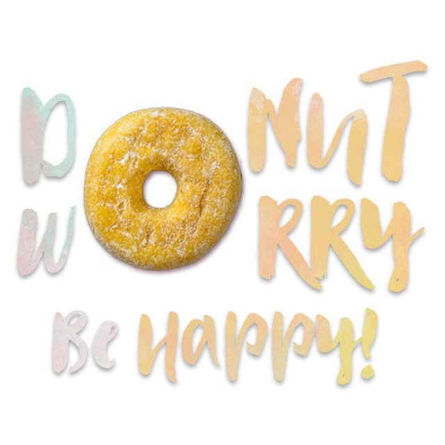 Donut worry tomorrow is another day for